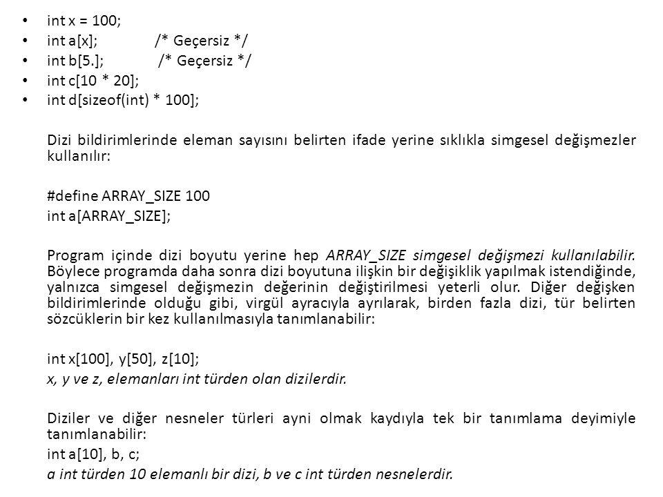 int x = 100; int a[x]; /* Geçersiz */ int b[5.]; /* Geçersiz */ int c[10 * 20]; int d[sizeof(int) * 100];
